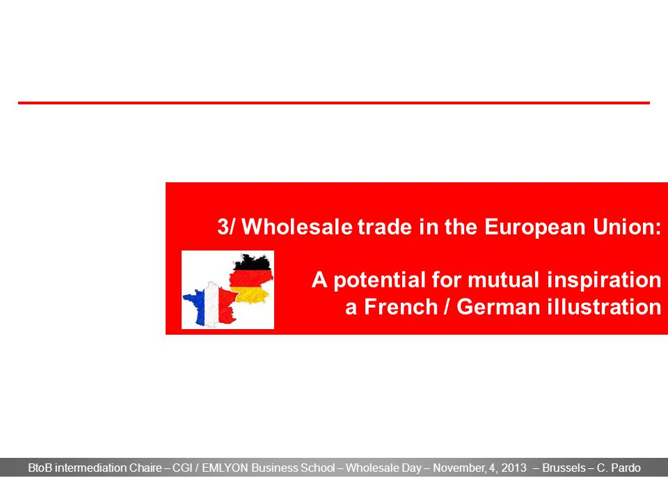 BtoB intermediation Chaire – CGI / EMLYON Business School – Wholesale Day – November, 4, 2013 – Brussels – C. Pardo 3/ Wholesale trade in the European