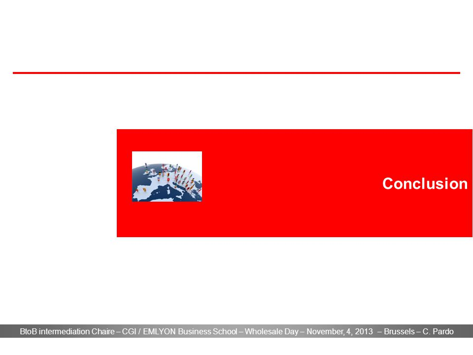 BtoB intermediation Chaire – CGI / EMLYON Business School – Wholesale Day – November, 4, 2013 – Brussels – C. Pardo Conclusion
