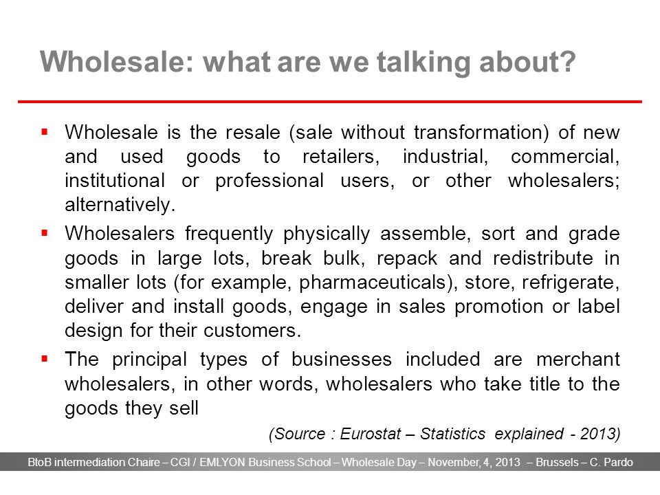 BtoB intermediation Chaire – CGI / EMLYON Business School – Wholesale Day – November, 4, 2013 – Brussels – C. Pardo Wholesale: what are we talking abo