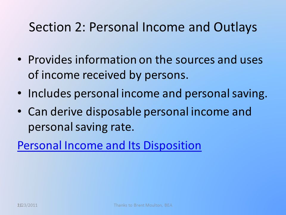 11 Section 2: Personal Income and Outlays Provides information on the sources and uses of income received by persons.