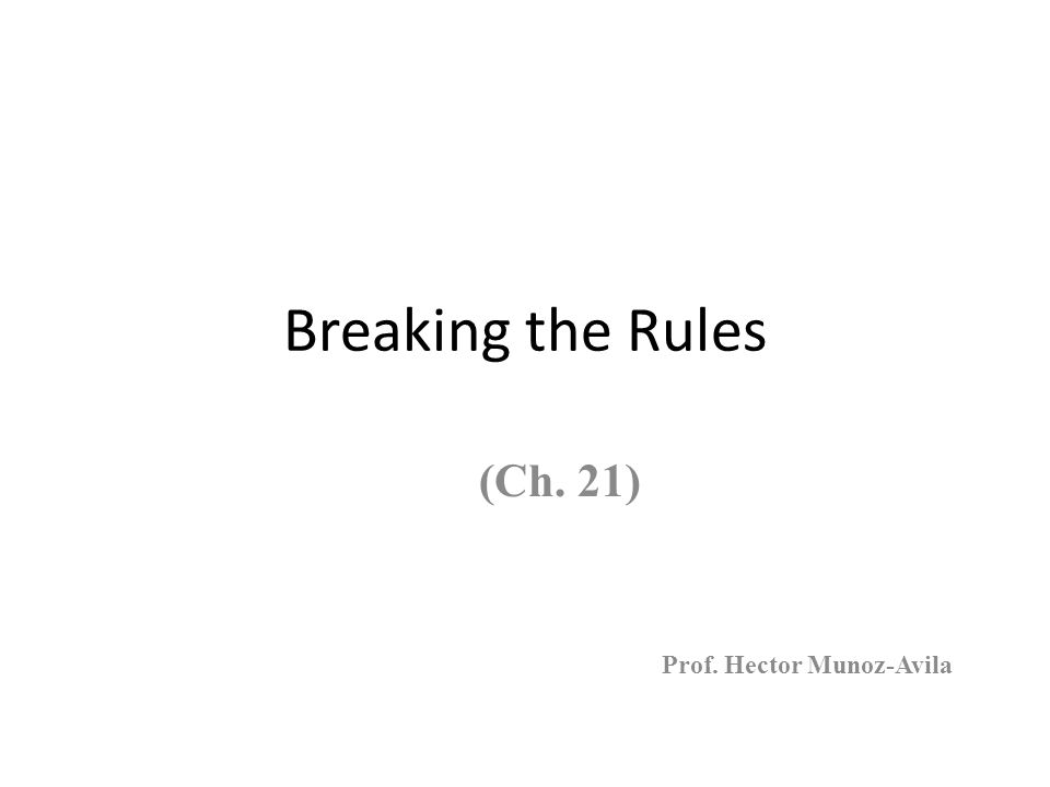 Breaking the Rules (Ch. 21) Prof. Hector Munoz-Avila