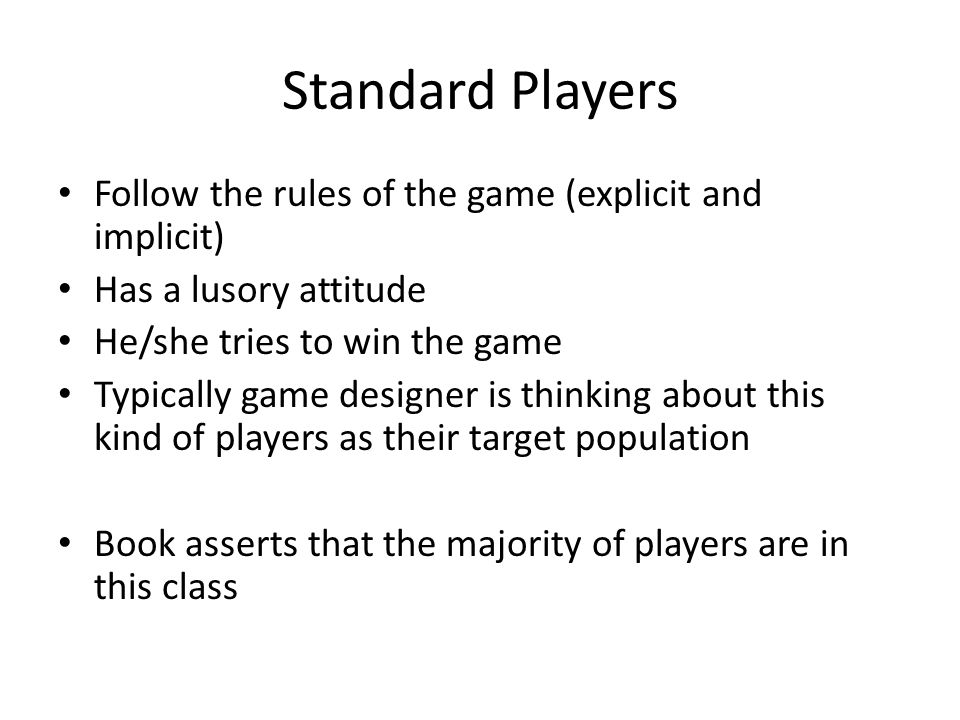 Dedicated Players Master rules Master High-level of lusory attitude Winning is very important Standard players might not find enjoyable level of commitment to play the game that dedicated players exhibit