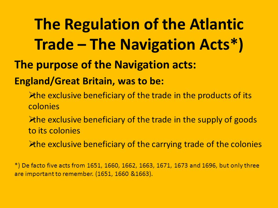 The Regulation of the Atlantic Trade – The Navigation Acts*) The purpose of the Navigation acts: England/Great Britain, was to be: the exclusive benef