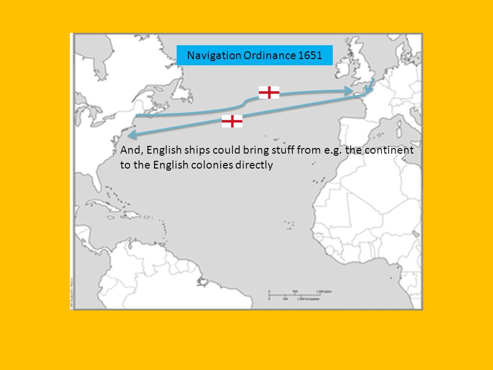 Navigation Ordinance 1651 And, English ships could bring stuff from e.g. the continent to the English colonies directly