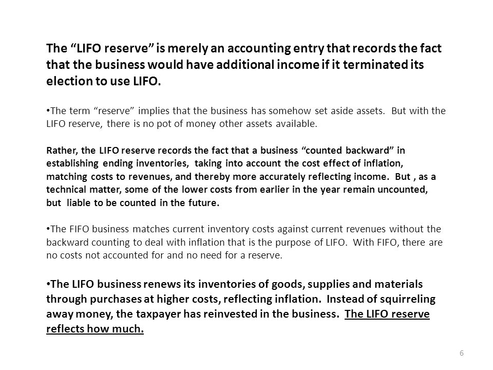 The LIFO reserve is merely an accounting entry that records the fact that the business would have additional income if it terminated its election to use LIFO.