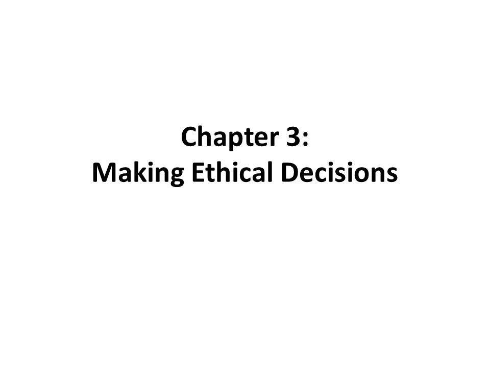 Chapter 3: Making Ethical Decisions