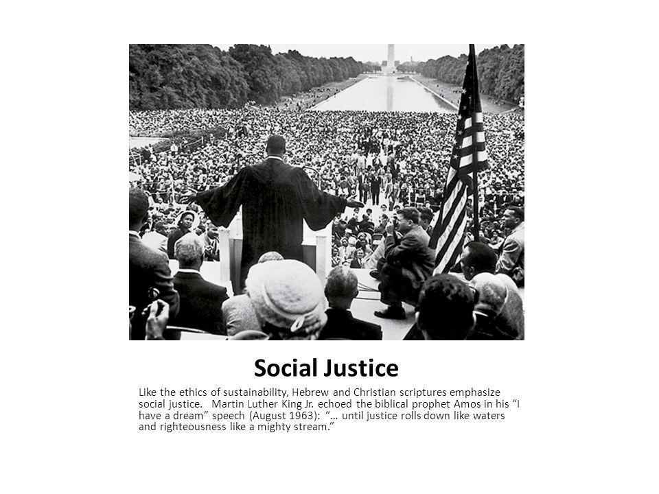 Social Justice Like the ethics of sustainability, Hebrew and Christian scriptures emphasize social justice.