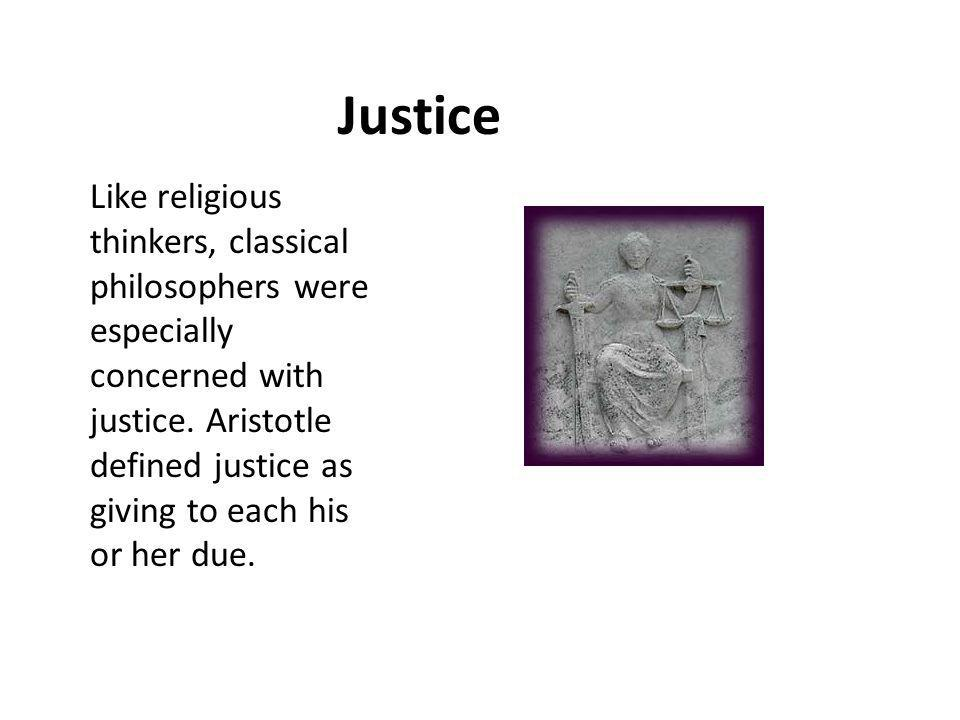 Justice Like religious thinkers, classical philosophers were especially concerned with justice.