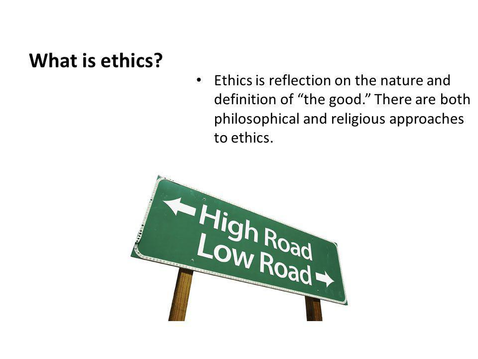 What is ethics. Ethics is reflection on the nature and definition of the good.