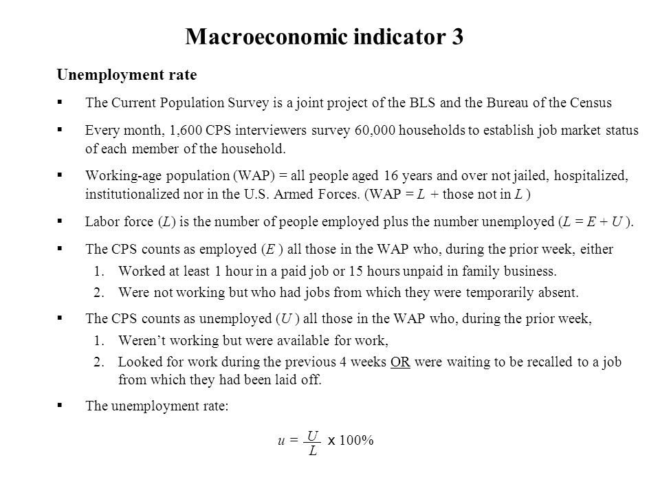 Macroeconomic indicator 3 Unemployment rate The Current Population Survey is a joint project of the BLS and the Bureau of the Census Every month, 1,60