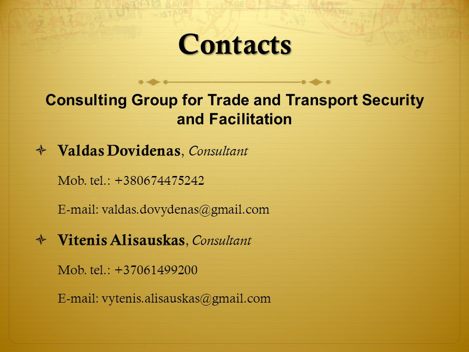 Contacts Consulting Group for Trade and Transport Security and Facilitation Valdas Dovidenas, Consultant Mob.