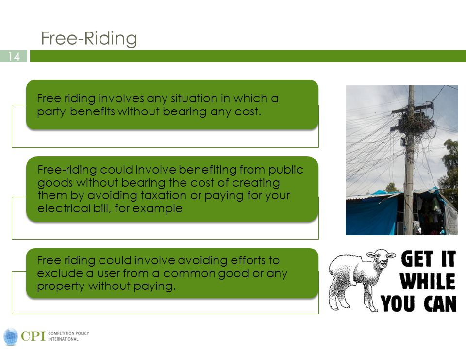 14 Free-Riding Free riding involves any situation in which a party benefits without bearing any cost.