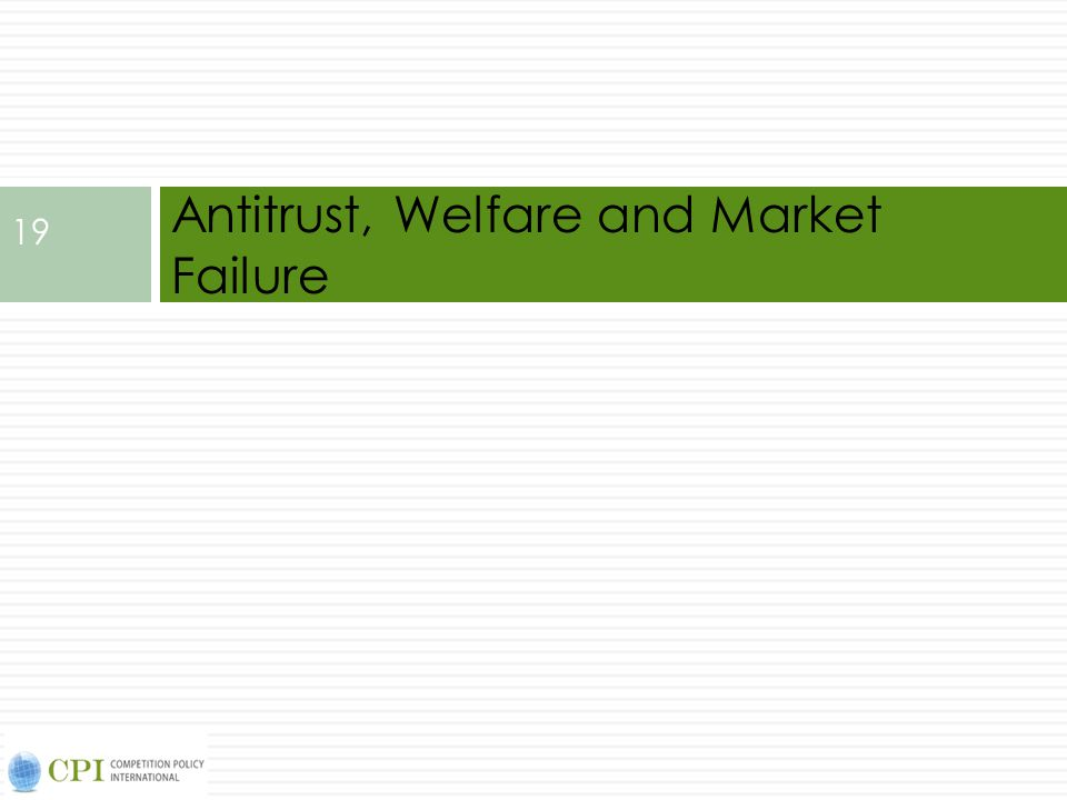 Antitrust, Welfare and Market Failure 19