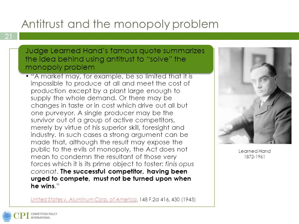 21 Antitrust and the monopoly problem A market may, for example, be so limited that it is impossible to produce at all and meet the cost of production except by a plant large enough to supply the whole demand.