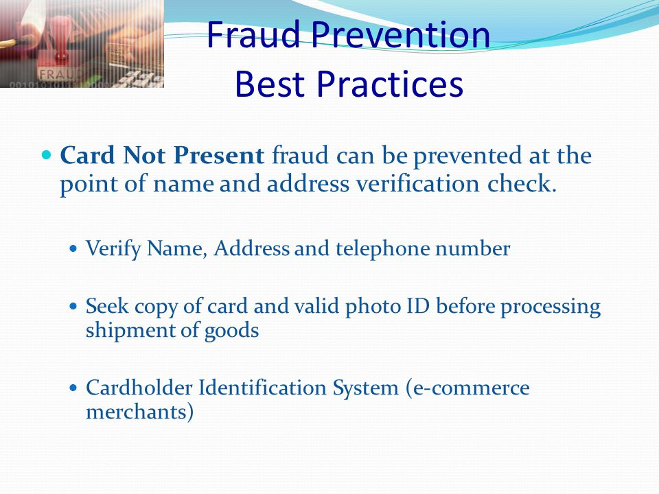 Fraud Prevention Best Practices Lost and Stolen fraud types can be prevented at the point of sale terminals.