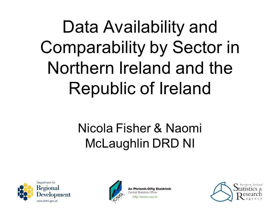 Nicola Fisher & Naomi McLaughlin DRD NI Data Availability and Comparability by Sector in Northern Ireland and the Republic of Ireland