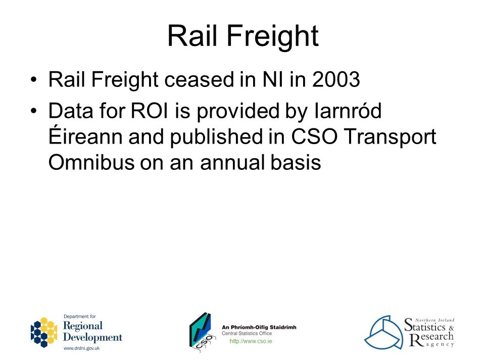 Rail Freight Rail Freight ceased in NI in 2003 Data for ROI is provided by Iarnród Éireann and published in CSO Transport Omnibus on an annual basis