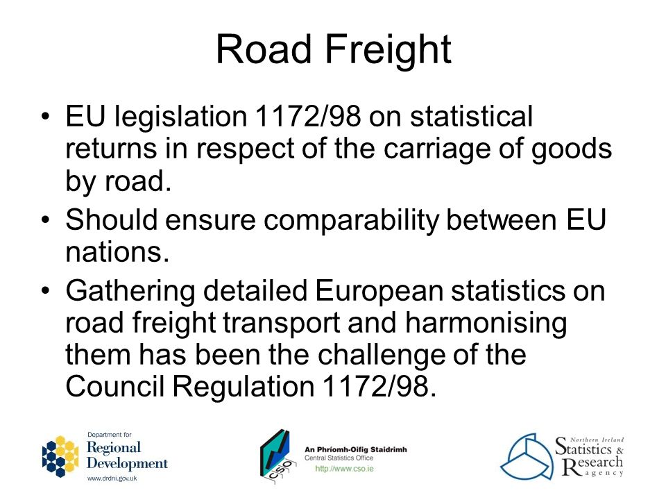 Road Freight EU legislation 1172/98 on statistical returns in respect of the carriage of goods by road. Should ensure comparability between EU nations