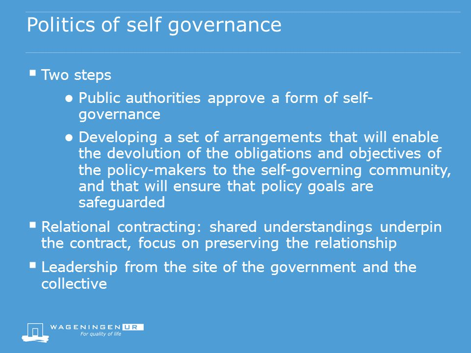 Politics of self governance Two steps Public authorities approve a form of self- governance Developing a set of arrangements that will enable the devo