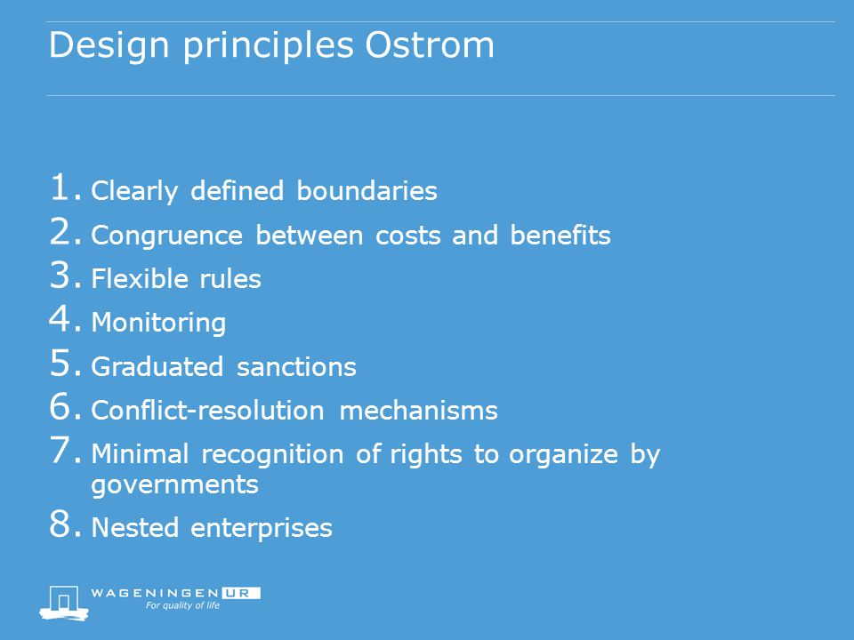 Design principles Ostrom 1. Clearly defined boundaries 2.