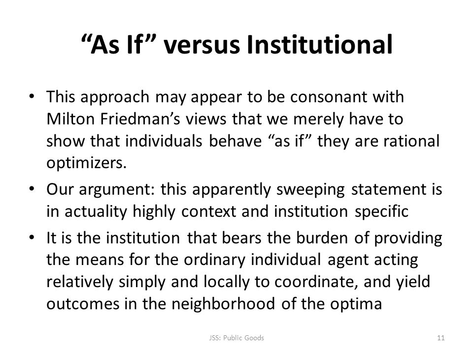 As If versus Institutional This approach may appear to be consonant with Milton Friedmans views that we merely have to show that individuals behave as