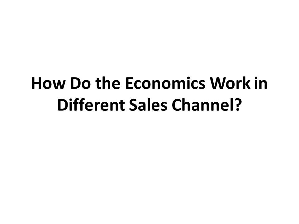 How Do the Economics Work in Different Sales Channel