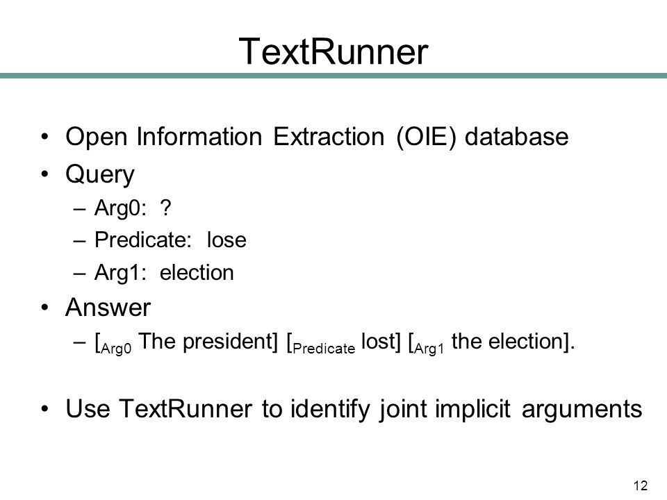 TextRunner Open Information Extraction (OIE) database Query –Arg0: .