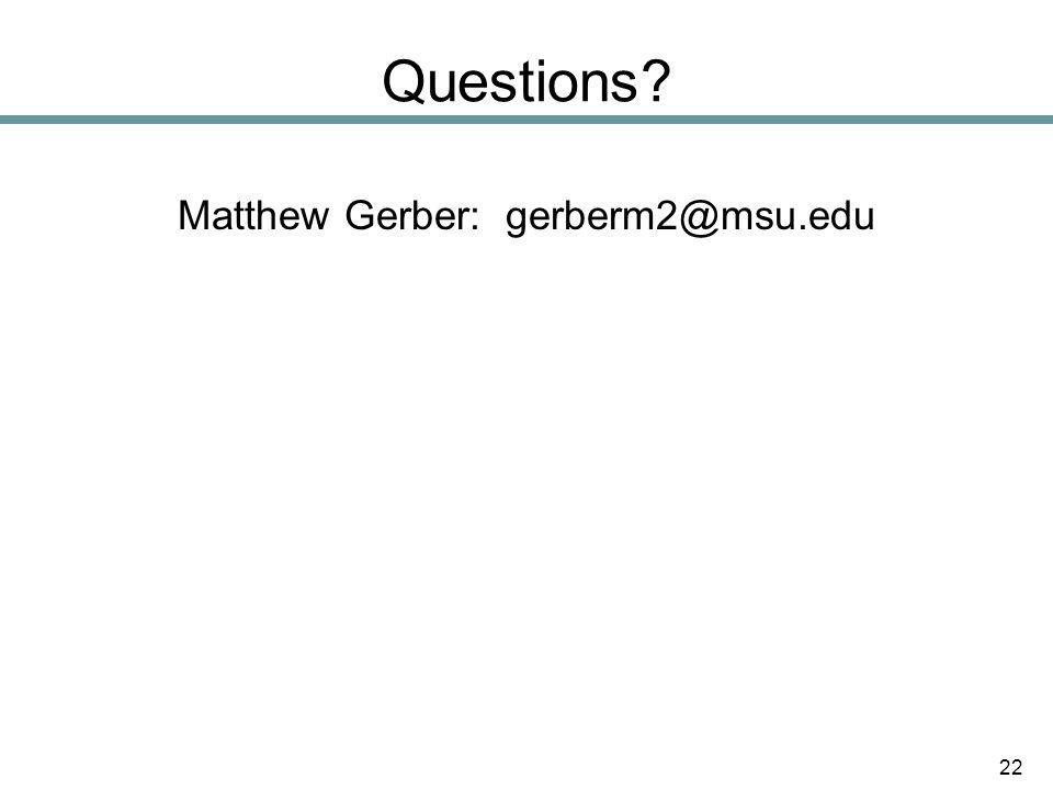 Questions Matthew Gerber: gerberm2@msu.edu 22