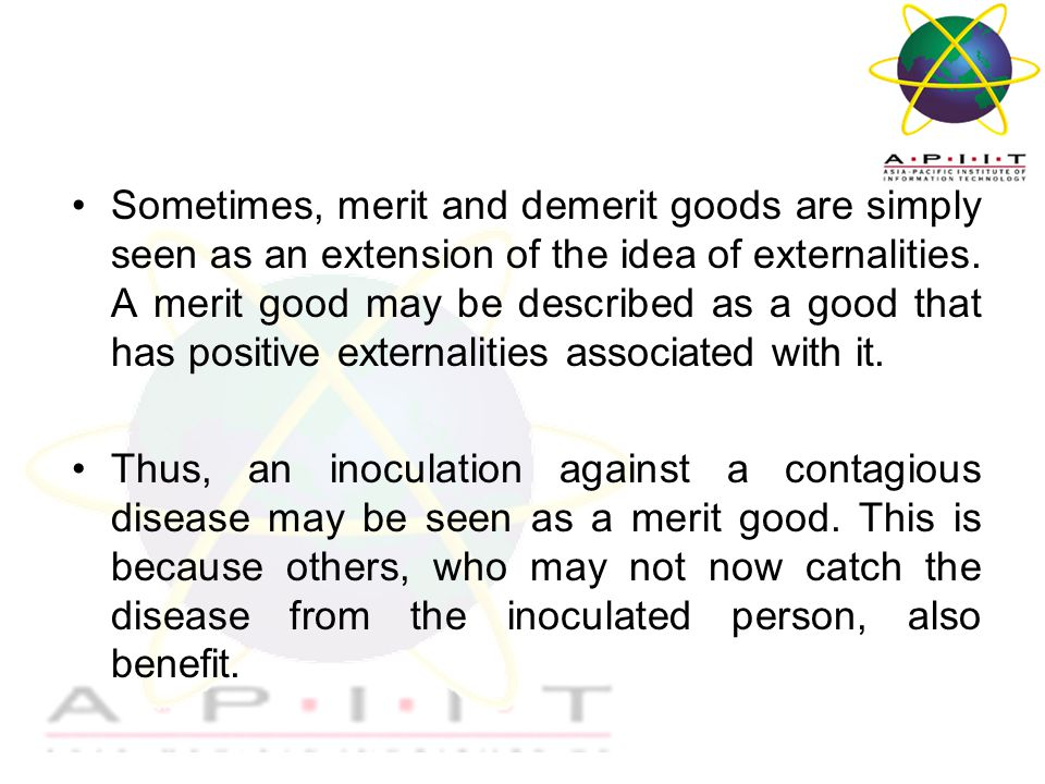 Overview of Management Sometimes, merit and demerit goods are simply seen as an extension of the idea of externalities.