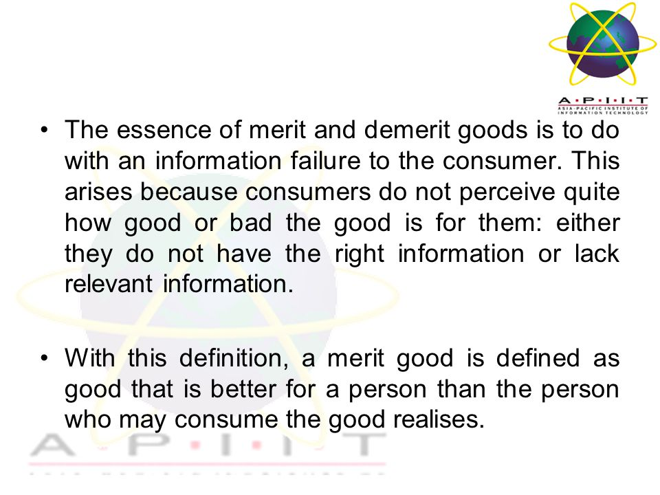 Overview of Management The essence of merit and demerit goods is to do with an information failure to the consumer.
