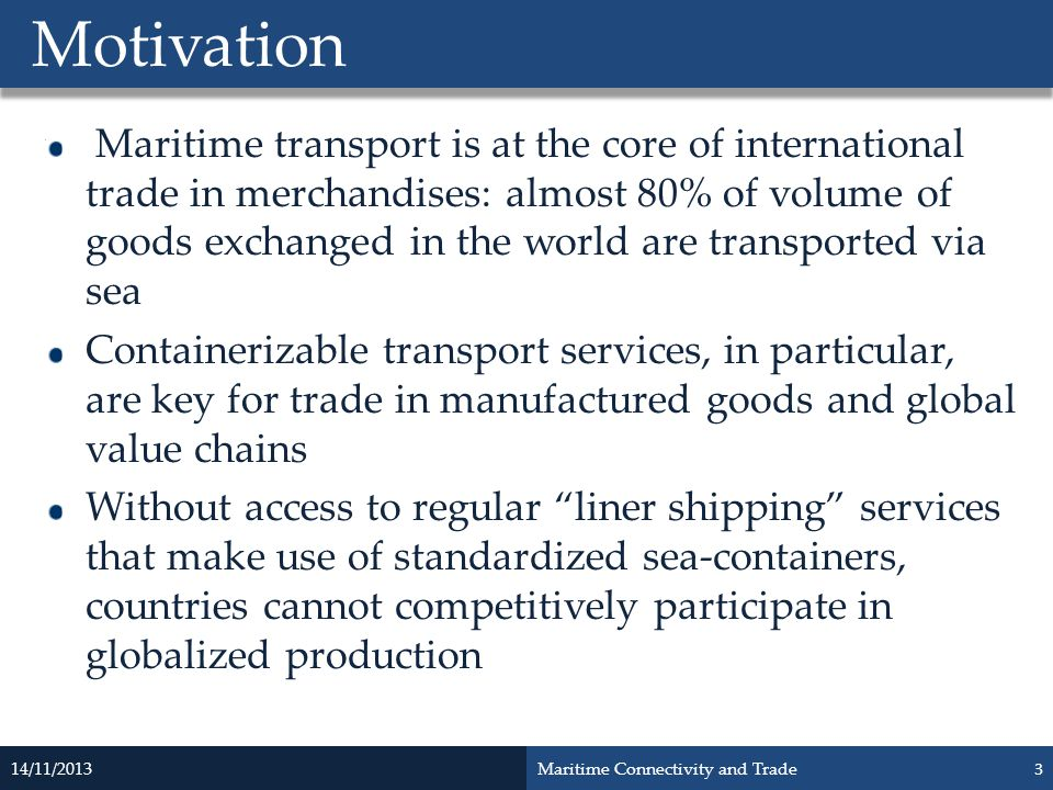 Maritime transport is at the core of international trade in merchandises: almost 80% of volume of goods exchanged in the world are transported via sea