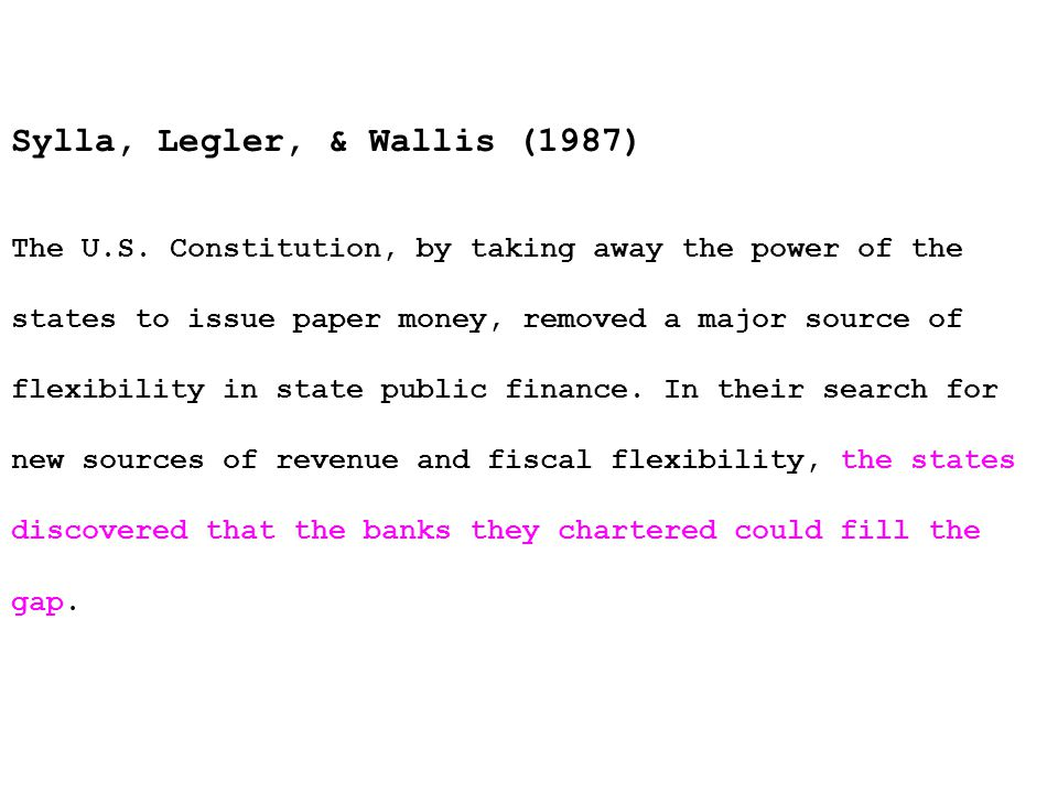 Sylla, Legler, & Wallis (1987) The U.S. Constitution, by taking away the power of the states to issue paper money, removed a major source of flexibili