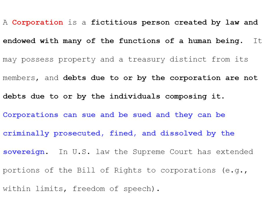 A Corporation is a fictitious person created by law and endowed with many of the functions of a human being.