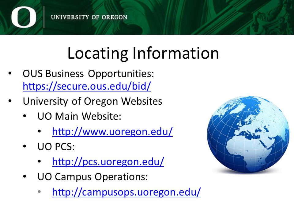 Locating Information OUS Business Opportunities:     University of Oregon Websites UO Main Website:   UO PCS:   UO Campus Operations: