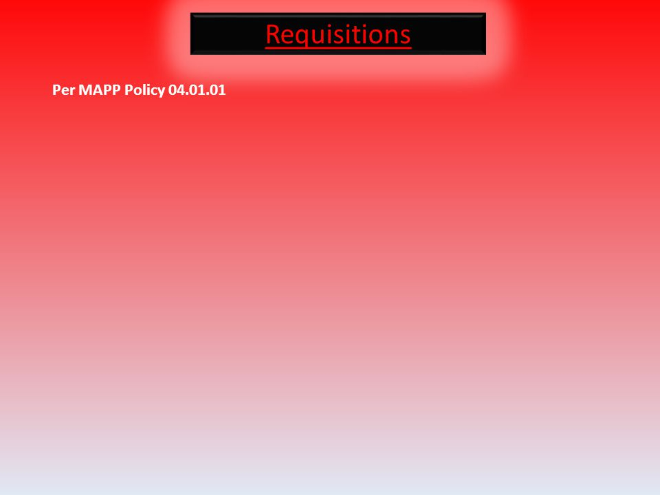 Requisitions Per MAPP Policy 04.01.01