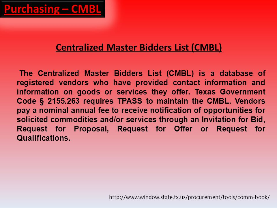 Purchasing – CMBL Centralized Master Bidders List (CMBL)   The Centralized Master Bidders List (CMBL) is a database of registered vendors who have provided contact information and information on goods or services they offer.