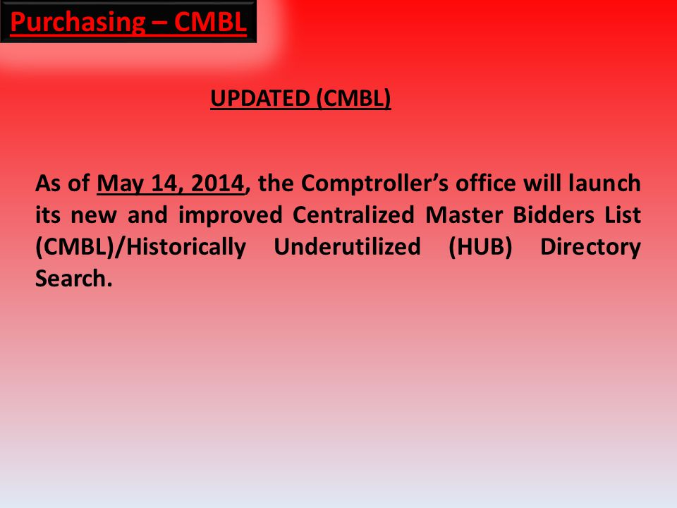 UPDATED (CMBL) As of May 14, 2014, the Comptrollers office will launch its new and improved Centralized Master Bidders List (CMBL)/Historically Underutilized (HUB) Directory Search.