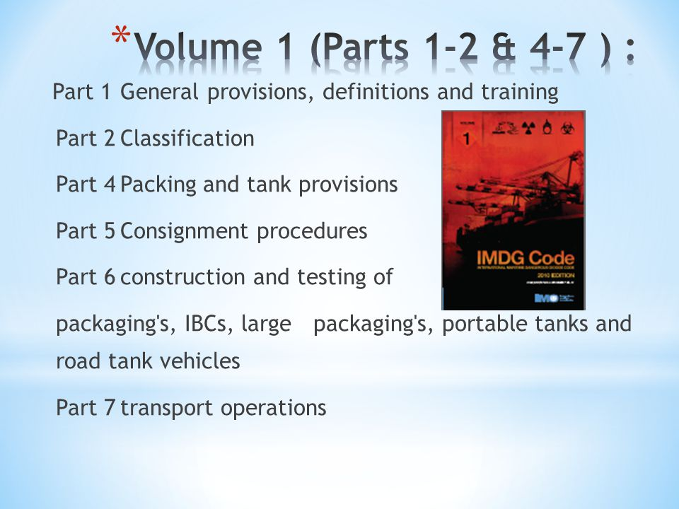 Part 1General provisions, definitions and training Part 2Classification Part 4Packing and tank provisions Part 5Consignment procedures Part 6construct
