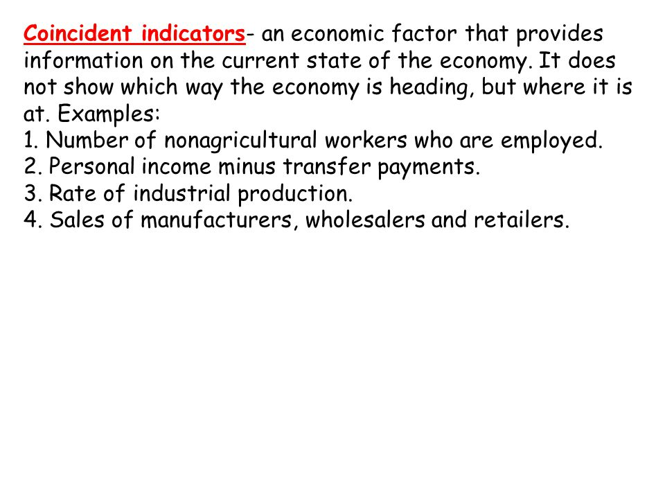 Coincident indicators- an economic factor that provides information on the current state of the economy.
