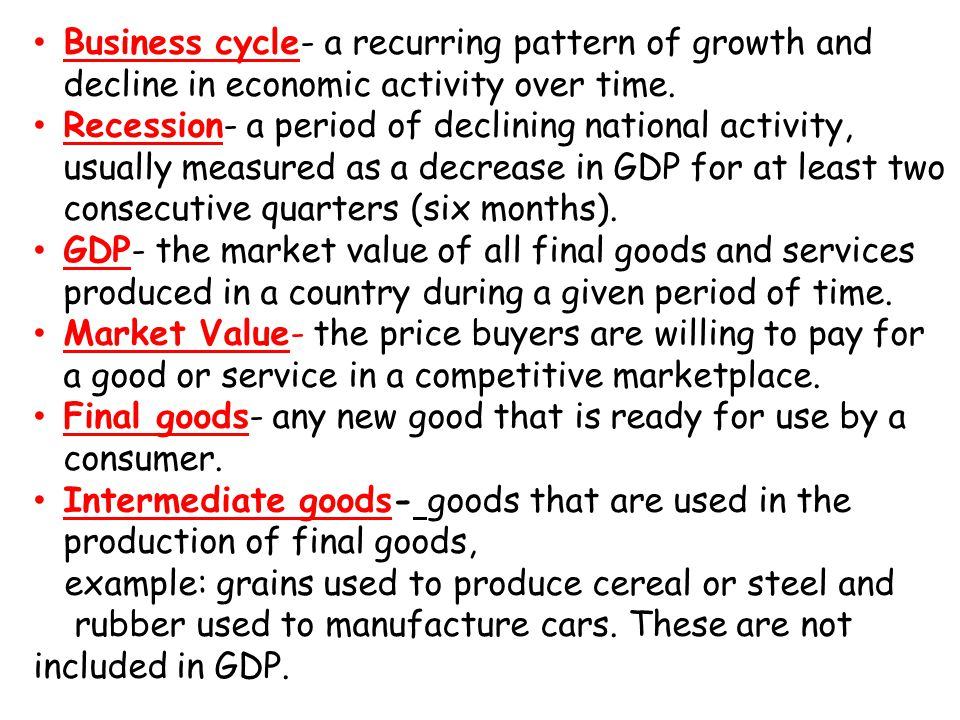 Business cycle- a recurring pattern of growth and decline in economic activity over time.