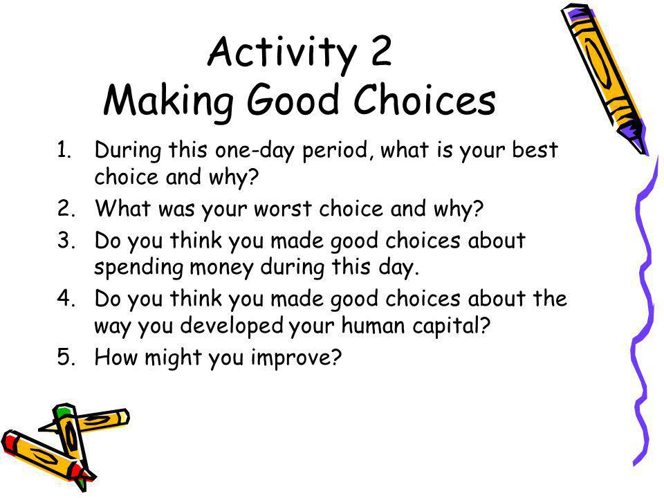 Activity 2 Making Good Choices 1.During this one-day period, what is your best choice and why.