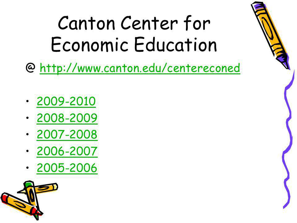 Canton Center for Economic Education @ http://www.canton.edu/centereconedhttp://www.canton.edu/centereconed 2009-2010 2008-2009 2007-2008 2006-2007 2005-2006