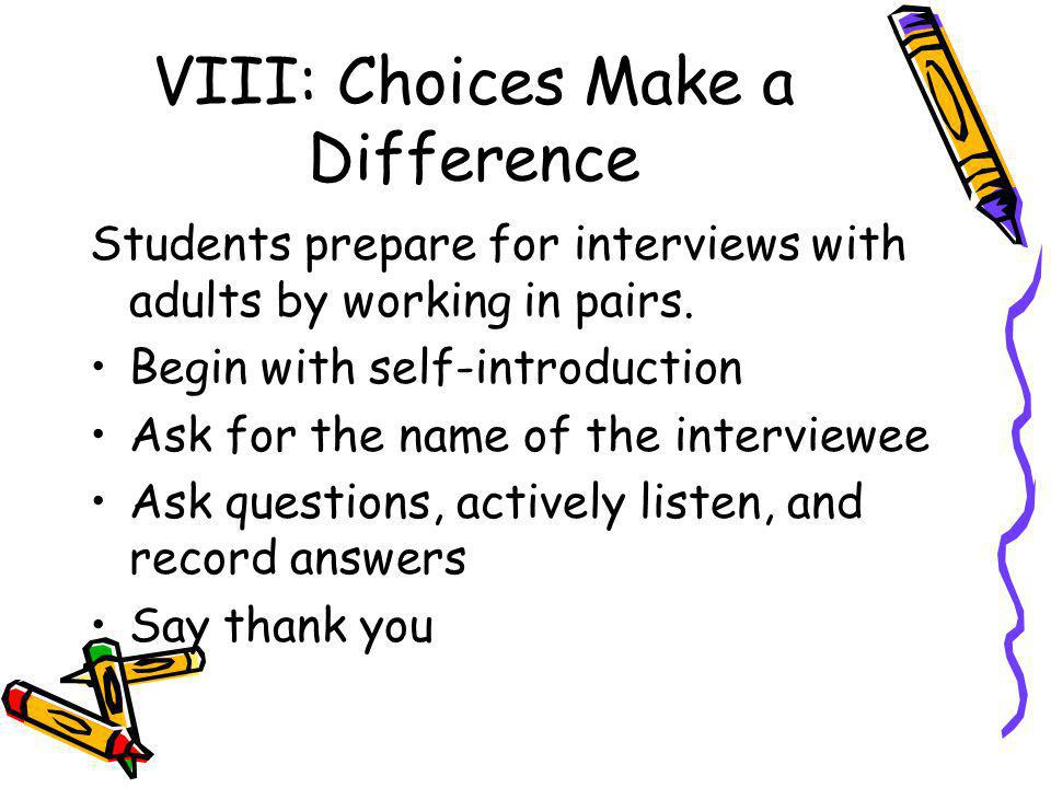 VIII: Choices Make a Difference Students prepare for interviews with adults by working in pairs.