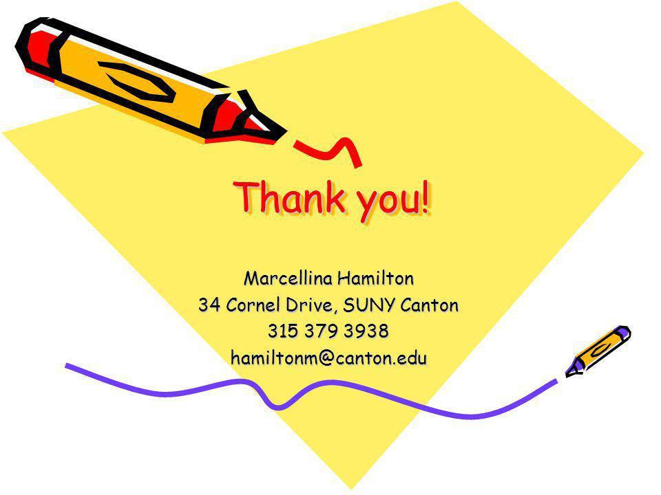 Thank you! Marcellina Hamilton 34 Cornel Drive, SUNY Canton 315 379 3938 hamiltonm@canton.edu