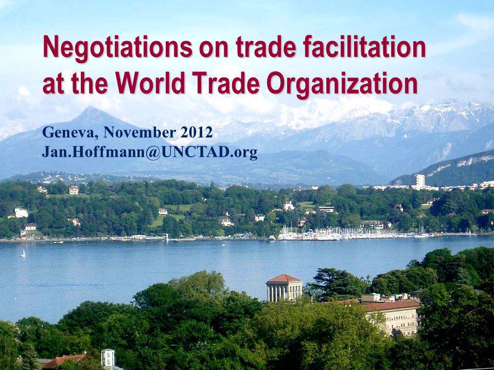 Negotiations on trade facilitation at the World Trade Organization Geneva, November 2012 Jan.Hoffmann@UNCTAD.org