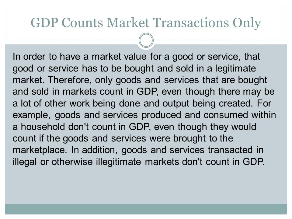 Final Goods and the GDP There are many steps that go into the production of virtually any good or service.