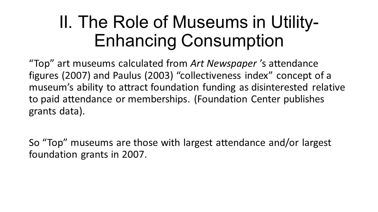 II. The Role of Museums in Utility- Enhancing Consumption Top art museums calculated from Art Newspaper s attendance figures (2007) and Paulus (2003)