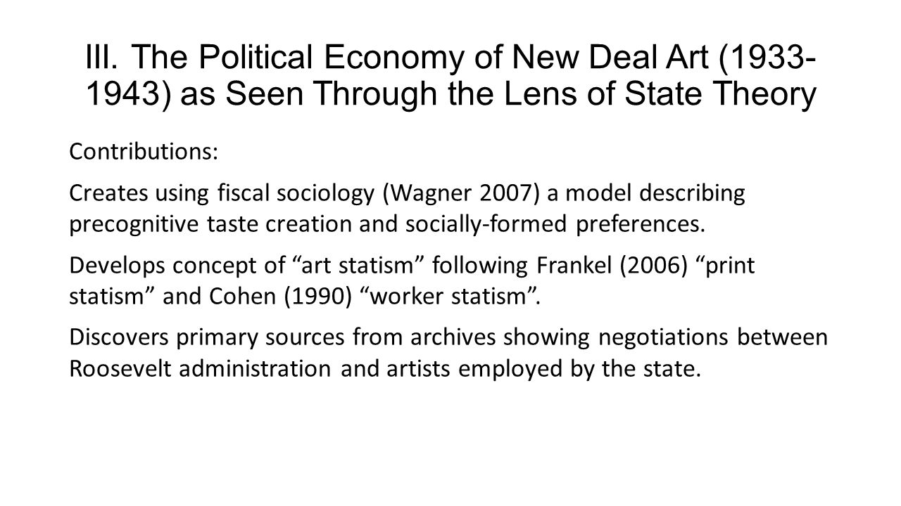 III. The Political Economy of New Deal Art (1933- 1943) as Seen Through the Lens of State Theory Contributions: Creates using fiscal sociology (Wagner
