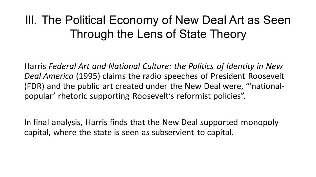 III. The Political Economy of New Deal Art as Seen Through the Lens of State Theory Harris Federal Art and National Culture: the Politics of Identity