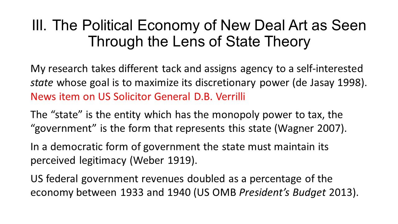 III. The Political Economy of New Deal Art as Seen Through the Lens of State Theory My research takes different tack and assigns agency to a self-inte